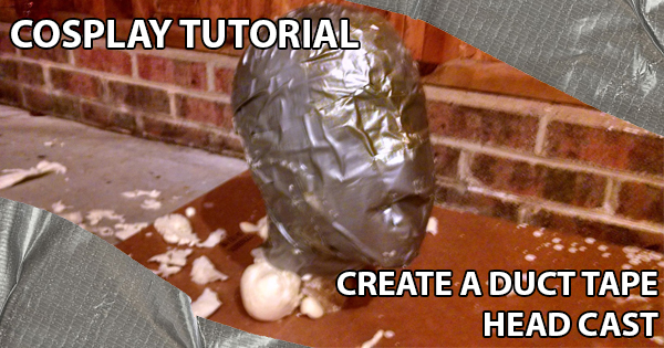 Cosplay Tutorial: Create a Duct Tape Head Cast