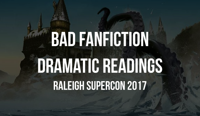 Bad Fanfiction Dramatic Readings at Raleigh Supercon 2017
